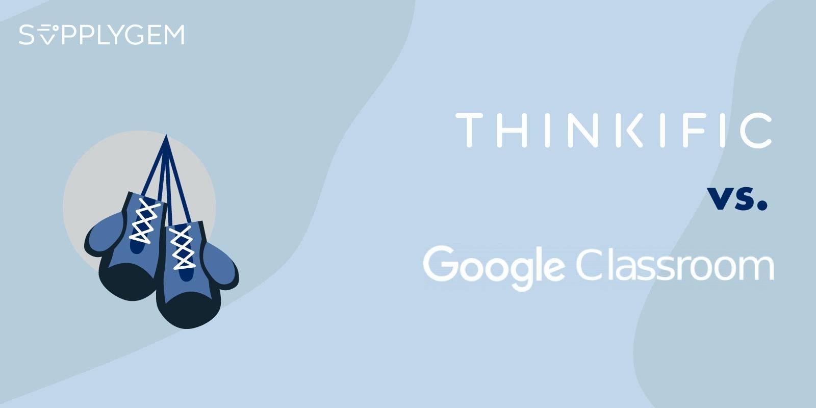 Thinkific vs Google Classroom